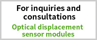 For inquiries and consultations, Optical displacement sensor modules
